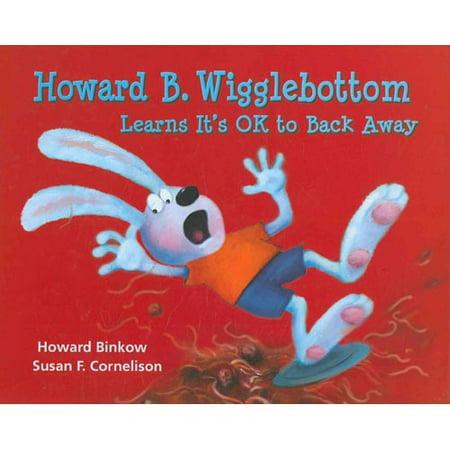 Howard B. Wigglebottom Learns Its Ok to Back Away by