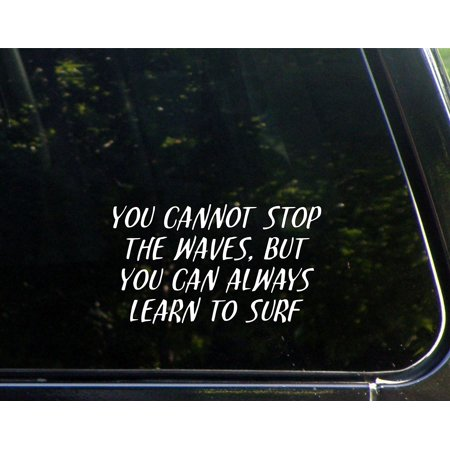 """You Cannot Stop The Waves, But You Can Always Learn To Surf - 6-1/2"""" x 3-3/4"""" - Vinyl Die Cut Decal/ Bumper Sticker For Windows, Cars, Trucks, Laptops, Etc.,Sign Depot,SD1-9865"""