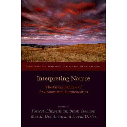 Interpreting Nature: The Emerging Field of Environmental Hermeneutics