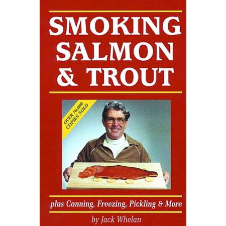 Smoking Salmon and Trout : Plus Canning, Freezing, Pickling and