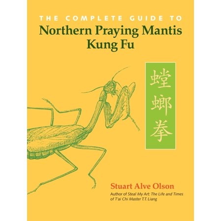 The Complete Guide to Northern Praying Mantis Kung (Best Kung Fu For Self Defense)