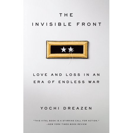 The Invisible Front : Love and Loss in an Era of Endless