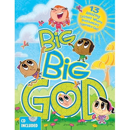 Big Big God : 13 Amazing Lessons Where Preschoolers Experience God