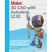 3D CAD with Autodesk 123D: Designing for 3D Printing, Laser Cutting, and Personal Fabrication (Paperback)