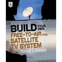 Build Your Own Free-To-Air (FTA) Satellite TV System (Paperback)