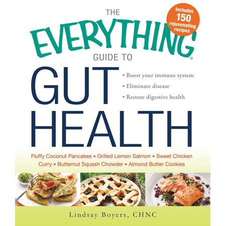 The Everything Guide To Gut Health   Boost Your Immune System  Eliminate Disease  And Restore Digestive Health