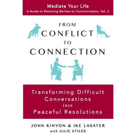 From Conflict to Connection : Transforming Difficult Conversations Into Peaceful