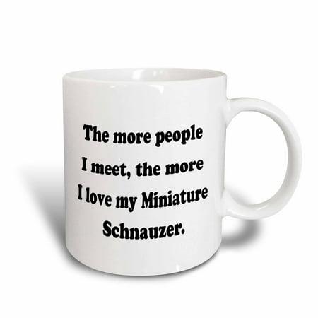 Miniature Ceramic (3dRose The more people I meet the more I love my Miniature Schnauzer, Ceramic Mug, 11-ounce )