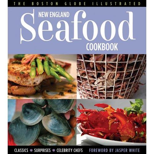 The Boston Globe Illustrated New England Seafood Cookbook