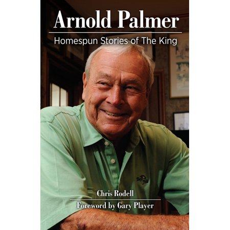 Arnold Palmer : Homespun Stories of The King