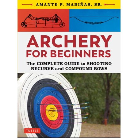 Archery for Beginners : The Complete Guide to Shooting Recurve and Compound Bows thumbnail