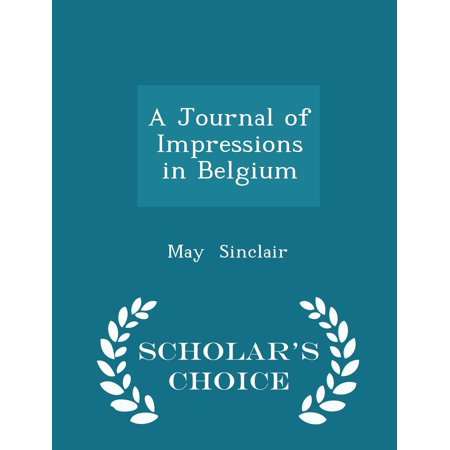 A Journal of Impressions in Belgium - Scholar's Choice Edition (Paperback) Impressions Journal Book