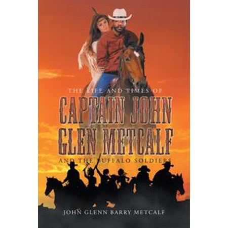 The Life and Times of Captain John Glen Metcalf and the Buffalo Soldiers - eBook