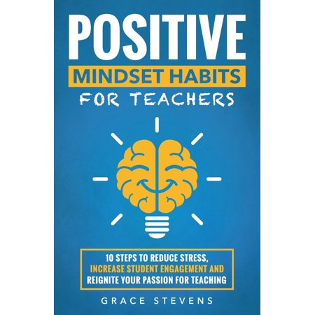 Positive Mindset Habits for Teachers : 10 Steps to Reduce Stress, Increase Student Engagement and Reignite Your Passion for Teaching](Student Stress)