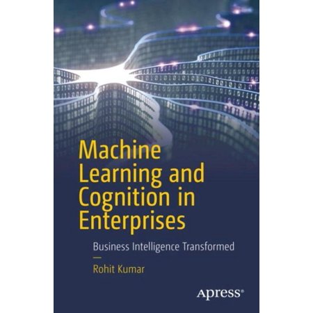 Business Machines - Machine Learning and Cognition in Enterprises : Business Intelligence Transformed