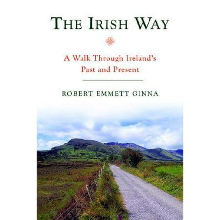 The Irish Way : A Walk Through Ireland's Past and