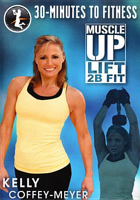 30 Minutes to Fitness: Muscle Up Fit with Kelly Coffey (DVD) by BayView