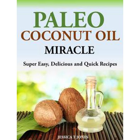 Paleo Coconut Oil Miracle Super Easy, Delicious and Quick Recipes - - Super Quick And Easy Halloween Costumes