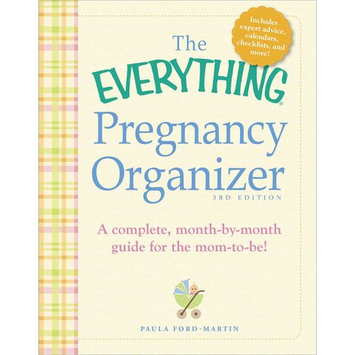 The Everything Pregnancy Organizer: A Complete, Month-by-Month Guide for the Mom-To-Be!