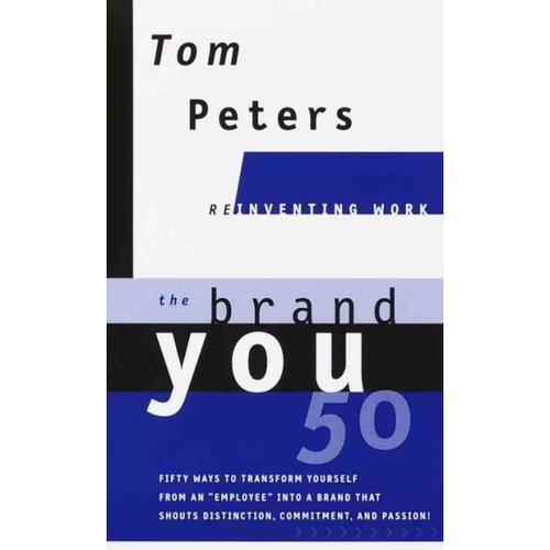 "The Brand You 50: Or, Fifty Ways to Transform Yourself from an ""Employee"" into a Brand That Shouts Distinction, Commitment, and Passion!"