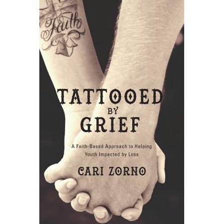 Tattooed by Grief : A Faith-Based Approach to Helping Youth Impacted by Loss](Faith Tatoos)