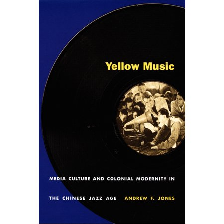 Yellow Music   Media Culture And Colonial Modernity In The Chinese Jazz Age