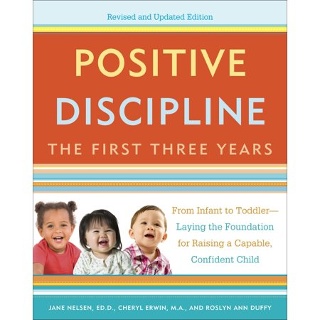 Positive Discipline: The First Three Years, Revised and Updated Edition : From Infant to Toddler--Laying the Foundation for Raising a Capable,
