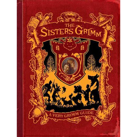 A Very Grimm Guide: Inside The World of The Sisters Grimm, Everafters, Ferryport Landing, and Everything in... by