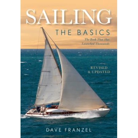 Sailing : The Basics: The Book That Has Launched
