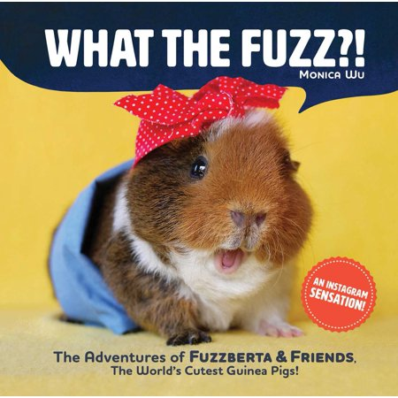 What the Fuzz?! : The Adventures of Fuzzberta and Friends, the World's Cutest Guinea (Images Of Cutest Puppies In The World)