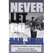 Never Let Go : A Philosophy of Lifting, Living and Learning