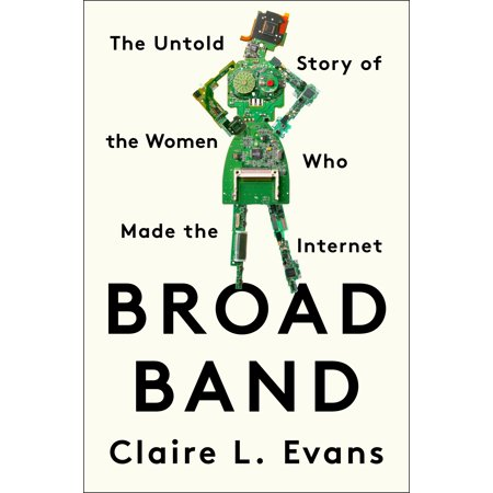 Broad Band   The Untold Story Of The Women Who Made The Internet