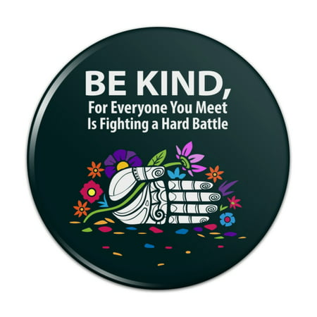 Be Kind For Everyone You Meet is Fighting a Hard Battle Pinback Button Pin Badge - 1