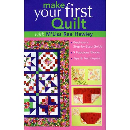 Make Your First Quilt With M'liss Rae Hawley: Beginner's Step-by-step Guide, 9 Fabulous Blocks, Tips & Techniques