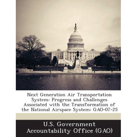Next Generation Air Transportation System  Progress And Challenges Associated With The Transformation Of The National Airspace System  Gao 07 25