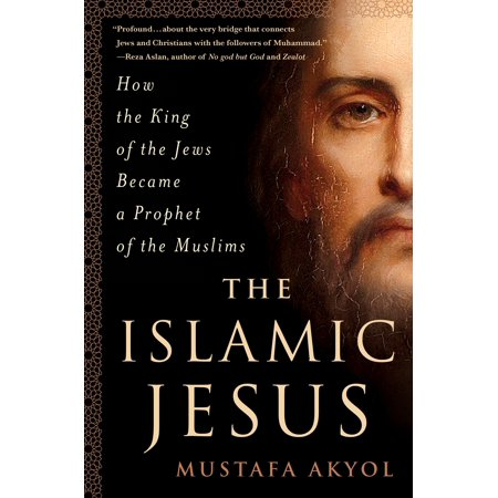 The Islamic Jesus : How the King of the Jews Became a Prophet of the