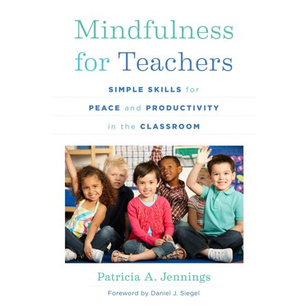 Mindfulness for Teachers : Simple Skills for Peace and Productivity in the
