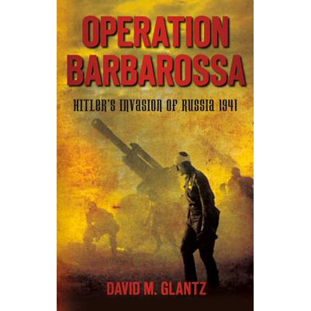 Operation Barbarossa : Hitler's Invasion of Russia