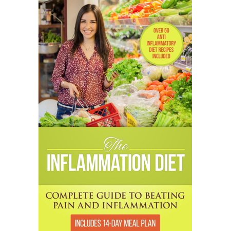 The Inflammation Diet: Complete Guide to Beating Pain and Inflammation with Over 50 Anti-Inflammatory Diet Recipes Included -
