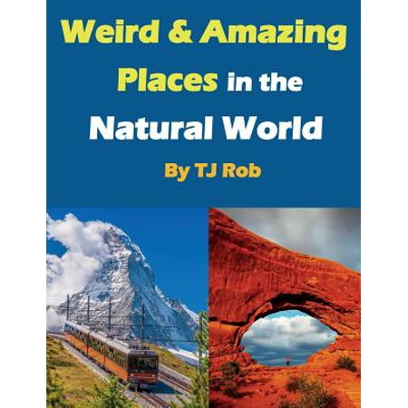 Weird and Amazing Places in the Natural World : (age 6 and