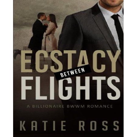 Bwwm  Ecstacy Between Flight With Bonus Books   Billionaire Romance  Romance Novels  Black Woman White Man  Young Adult  Ric