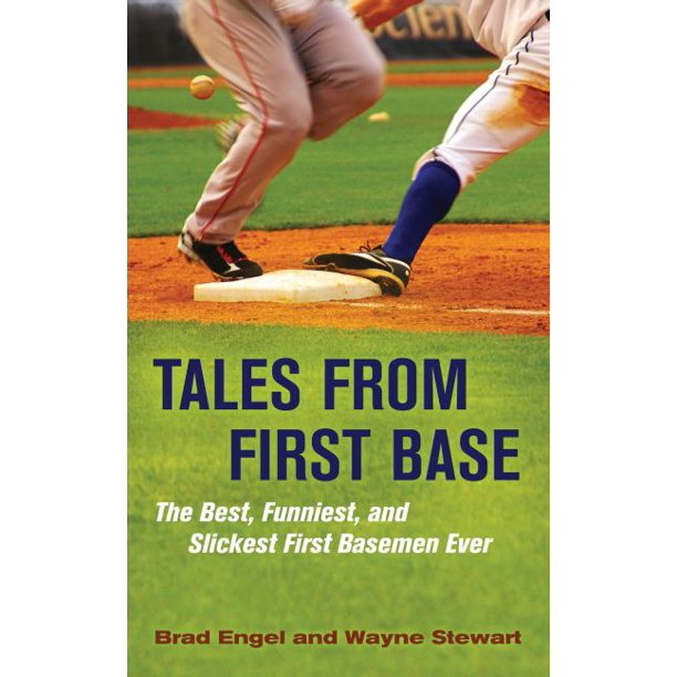 Tales from First Base : The Best, Funniest, and Slickest First Basemen Ever