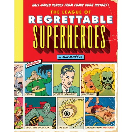 The League of Regrettable Superheroes : Half-Baked Heroes from Comic Book History - The Last Halloween Comic