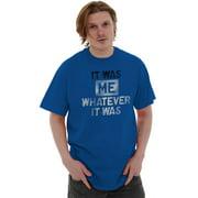 Nerd Short Sleeve T-Shirt Tees Tshirts It Was Me Whatever It Was Funny Humor Rebel