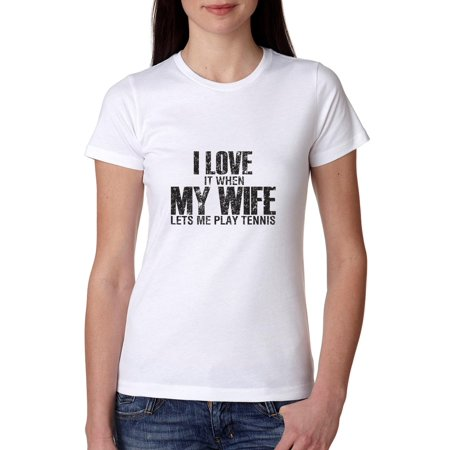Hilarious I Love My Wife When She Let's Me Play Tennis Women's Cotton