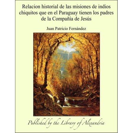 Relacion historial de las misiones de indios chiquitos que en el Paraguay tienen los padres de la Compañía de Jesús - eBook - Los Buddies En Halloween Online