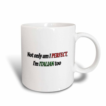 Italian Ceramic Tableware - 3dRose Not only am I PERFECT, Im ITALIAN too, Ceramic Mug, 11-ounce