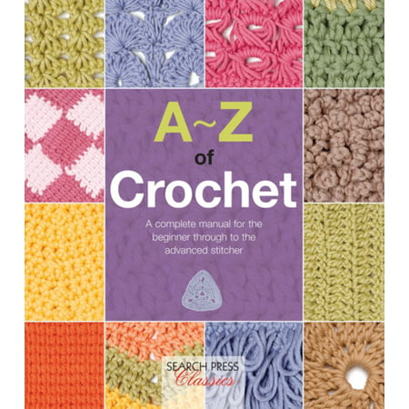 A-Z of Crochet: A Complete Manual for the Beginner Through to the Advanced Stitcher (A-Z of Needlecraft) (Paperback)