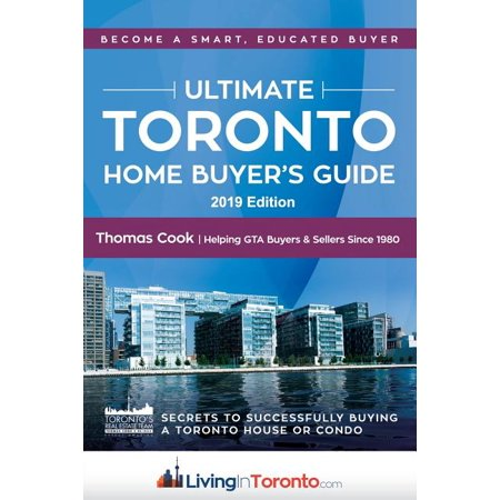 The Ultimate Toronto Home Buyer's Guide: Secrets to Successfully Buying a House or Condo in Toronto The Ultimate Toronto Home Buyer's Guide: Secrets To Successfully Buying A House Or Condo In Toronto