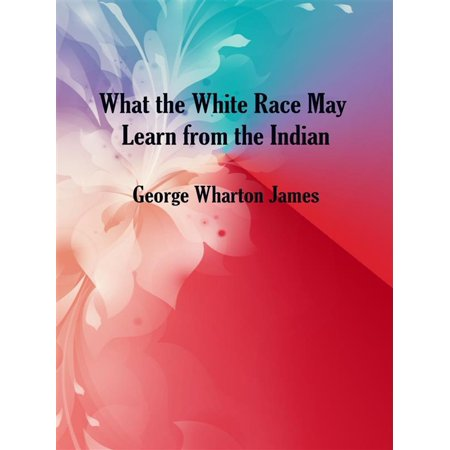What the White Race May Learn from the Indian - eBook